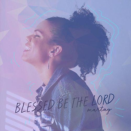 Blessed Be the Lord by Martay