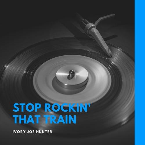Stop Rockin' That Train de Ivory Joe Hunter