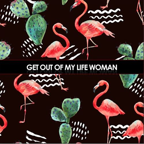 Get Out of My Life Woman by Various Artists