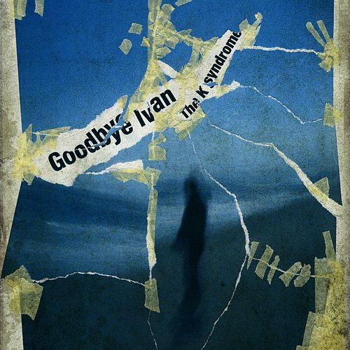 The K Syndrome by Goodbye Ivan