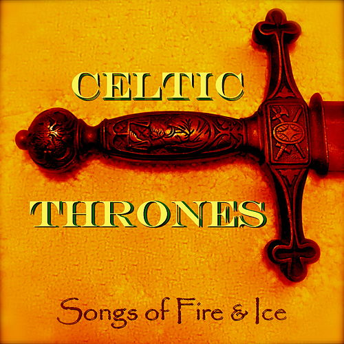 Celtic Thrones : Songs of Fire and Ice by The Seven Kingdoms Band