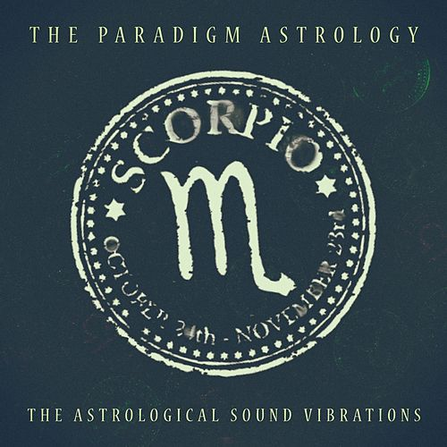 Scorpio (The Astrological Sound Vibrations) (24 bit remastered) by The Paradigm Astrology