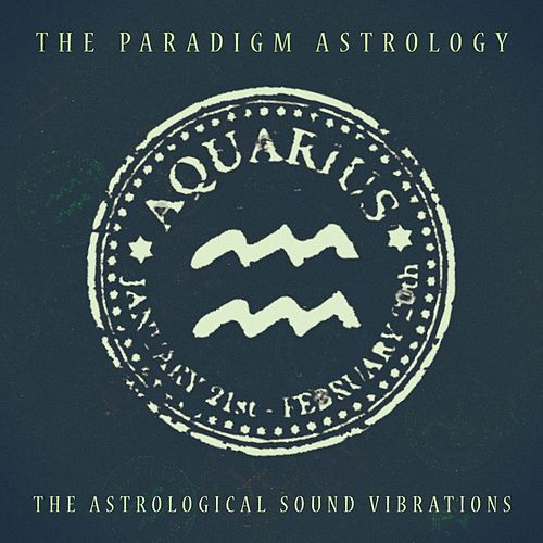 Aquarius (The Astrological Sound Vibrations) (24 bit remastered) by The Paradigm Astrology