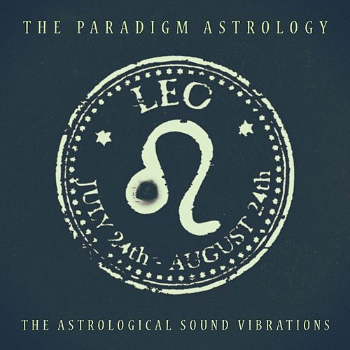 Leo (The Astrological Sound Vibrations) (24 bit remastered) by The Paradigm Astrology