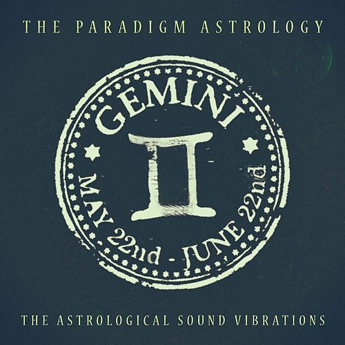 Gemini (The Astrological Sound Vibrations) (24 bit remastered) by The Paradigm Astrology