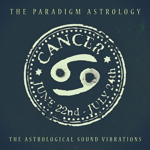 Cancer (The Astrological Sound Vibrations) (24 bit remastered) by The Paradigm Astrology