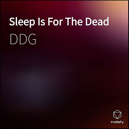 Sleep Is For The Dead by DDG