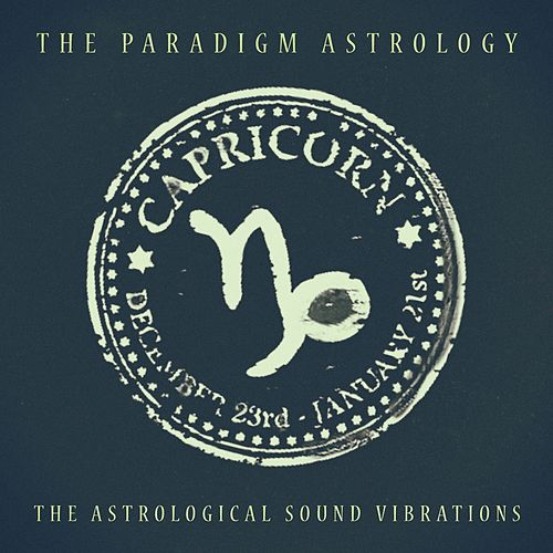 Capricorn (The Astrological Sound Vibrations) (24 bit remastered) by The Paradigm Astrology