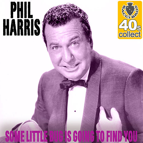 Some Little Bug Is Going to Find You (Remastered) - Single by Phil Harris