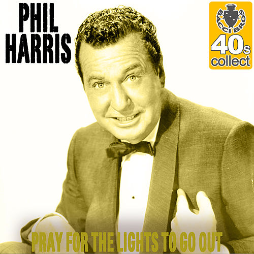 Pray for the Lights to Pray for the Lights to Go Out (Remastered) - Single by Phil Harris