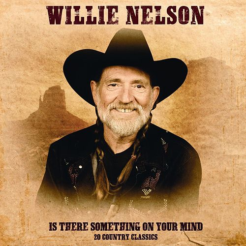 Is There Something on Your Mind van Willie Nelson