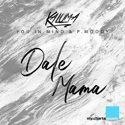 Dale Mama (Tale & Dutch Remixes) by Kaluma