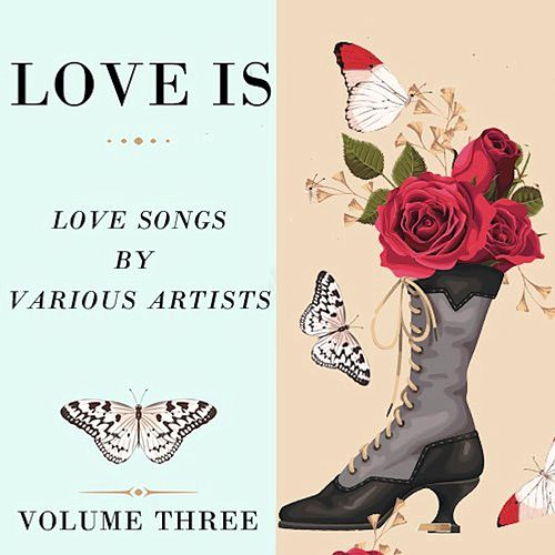 Love Is, Vol. Three by Various Artists