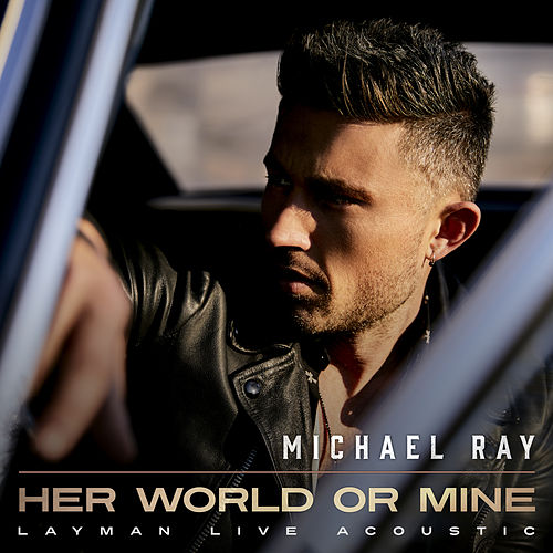Her World Or Mine (Layman Live Acoustic) by Michael Ray
