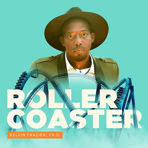 Roller Coaster by Kelvin Frazier, Ph.D