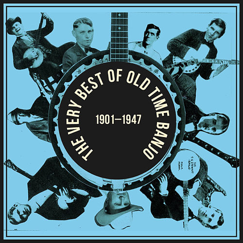 The Very Best of Old Time Banjo 1901 - 1947 by Various Artists