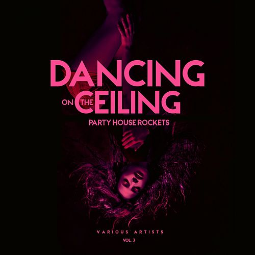 Dancing on the Ceiling, Vol. 3 (Party House Rockets) de Various Artists
