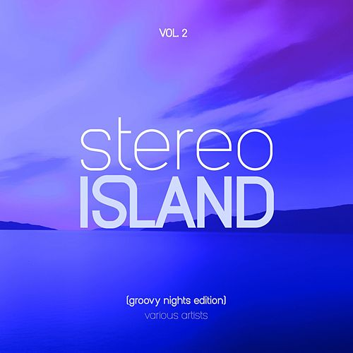 Stereo Island (Groovy Nights Edition), Vol. 2 von Various Artists