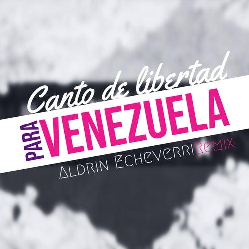 Canto de Libertad para Venezuela (Remix) de Aldrin Echeverri