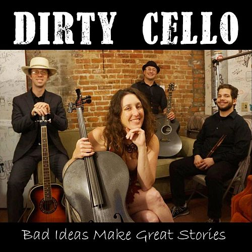Bad Ideas Make Great Stories di Dirty Cello