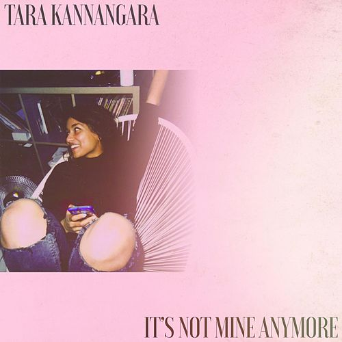 It's Not Mine Anymore de Tara Kannangara