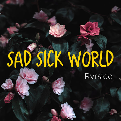 Sad Sick World von Rvrside
