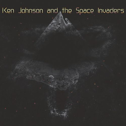 Ken Johnson and the Space Invaders by Ken Johnson and the Space Invaders