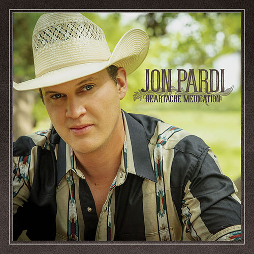 Heartache Medication by Jon Pardi