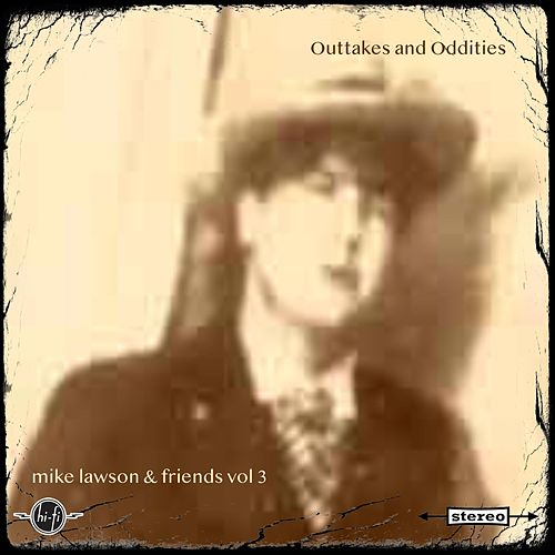 Mike Lawson & Friends, Vol. 3: Outtakes and Oddities by Mike Lawson