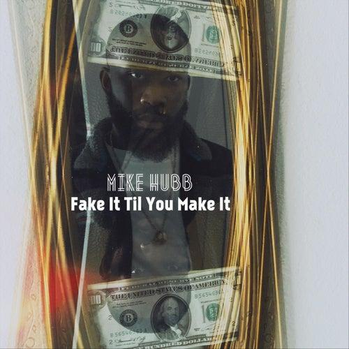 Fake It Till You Make It von Mike Hubb