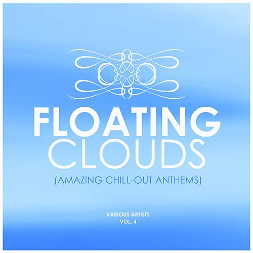 Floating Clouds (Amazing Chill out Anthems), Vol. 4 by Various Artists
