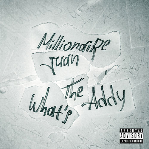 Whats the addy by Millionaire juan