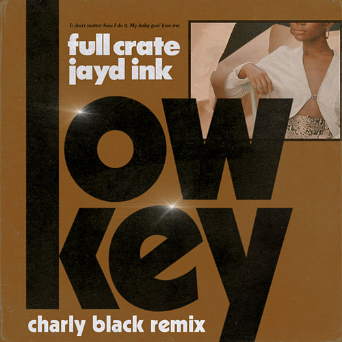LowKey (feat. Jayd Ink) (Charly Black Remix) de Full Crate