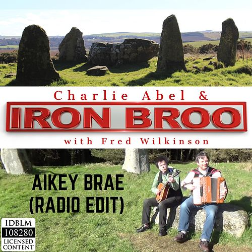 Aikey Brae (Radio Edit) [feat. Iron Broo & Fred Wilkinson] by Charlie Abel