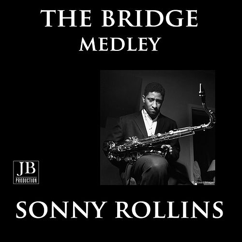 The Bridge Medley: Without A Song / Where Are You / John S. / The Bridge / God Bless The Child / You Do Something To Me de Sonny Rollins