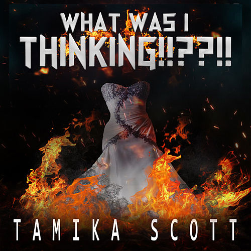 What Was I Thinking by Tamika Scott