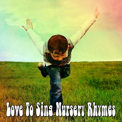 Love to Sing Nursery Rhymes de Canciones Para Niños