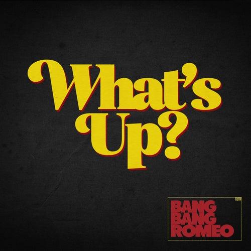What's Up? by Bang Bang Romeo