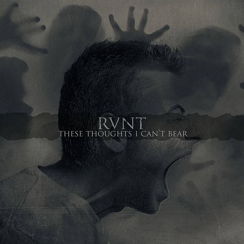 These Thoughts I Can't Bear by Rvnt