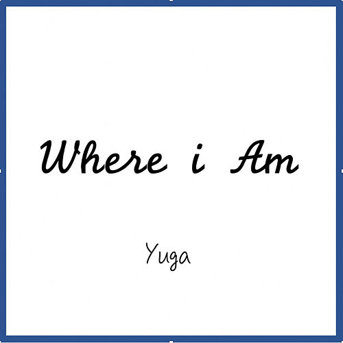 Where I Am by Yuga