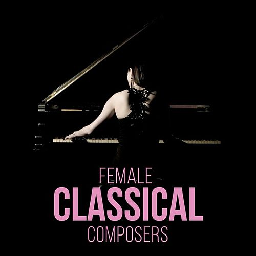 Female Classical Composers by Various Artists