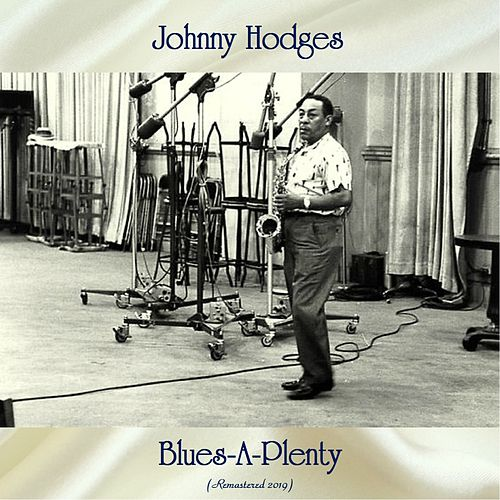 Blues-A-Plenty (Remastered 2019) by Johnny Hodges