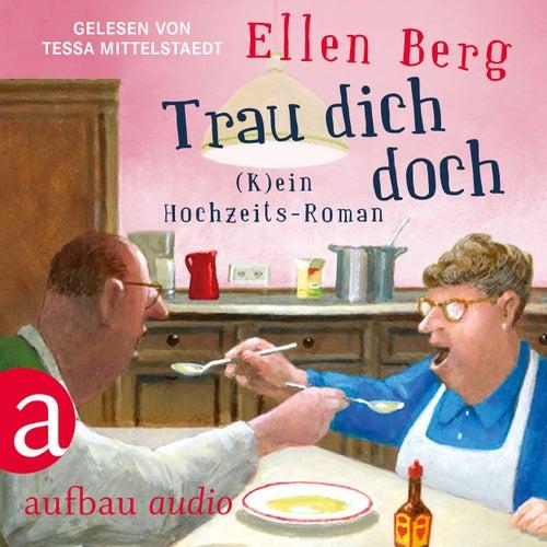 Trau dich doch - (K)ein Hochzeits-Roman (Gekürzt) von Ellen Berg