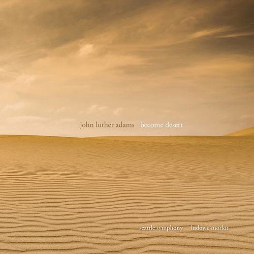 John Luther Adams: Become Desert by Seattle Symphony