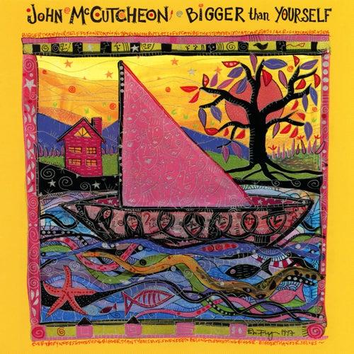 Bigger Than Yourself de John McCutcheon