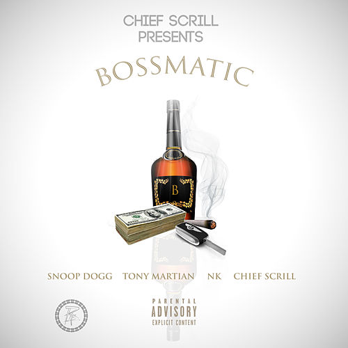 Bossmatic (feat. Snoop Dogg, Tony Martian & NK) de Chief Scrill