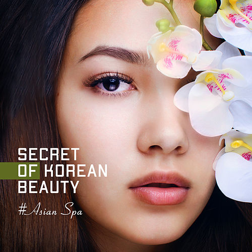 Secret of Korean Beauty: #Asian Spa - Oriental Music for Treatments, Positive Feelings, Relaxation & Massage by Asian Flute Music Oasis