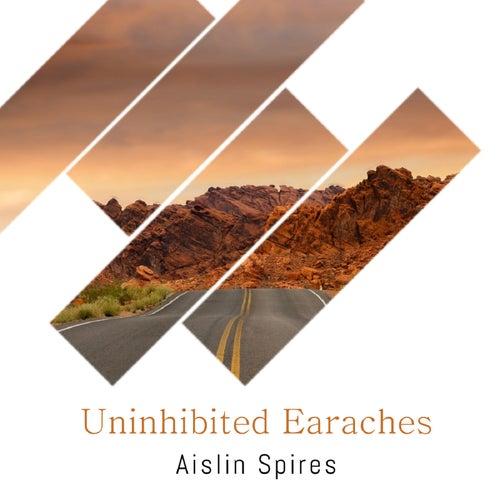 Uninhibited Earaches de Aislin Spires