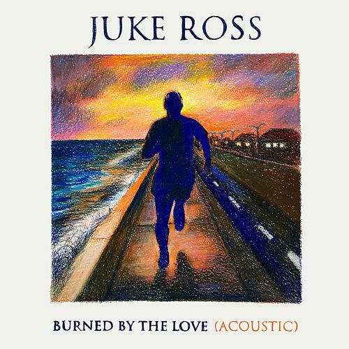 Burned By The Love (Acoustic) von Juke Ross