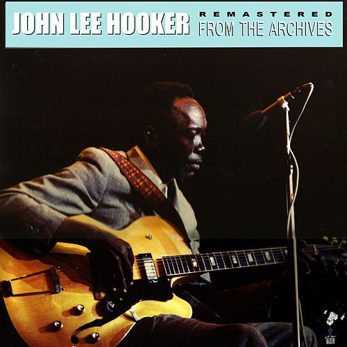Remastered from the Archives de John Lee Hooker